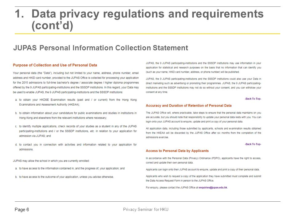 Page 6 Privacy Seminar for HKU 1. Data privacy regulations and requirements (cont'd) JUPAS Personal Information Collection Statement