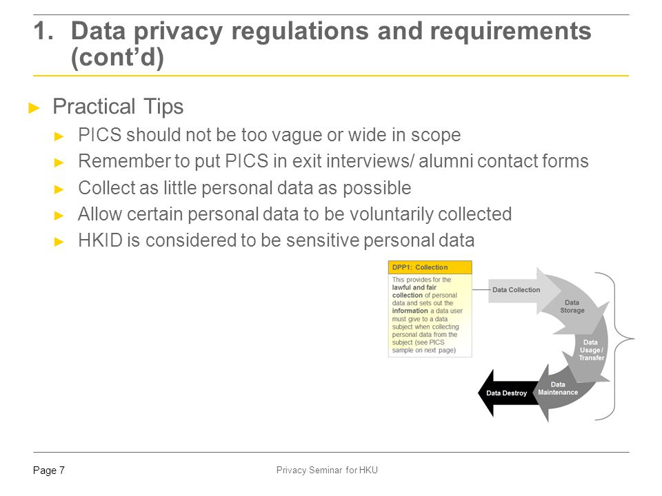 Page 7 Privacy Seminar for HKU ► Practical Tips ► PICS should not be too vague or wide in scope ► Remember to put PICS in exit interviews/ alumni cont