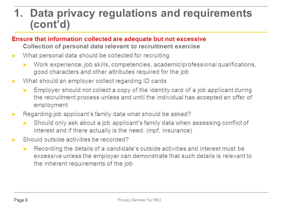 Page 9 Privacy Seminar for HKU ► Practical tips ► Data retention policy ► House keeping of personal data such as emails ► Inform data subject or get consent if personal data will be retained forever 1.