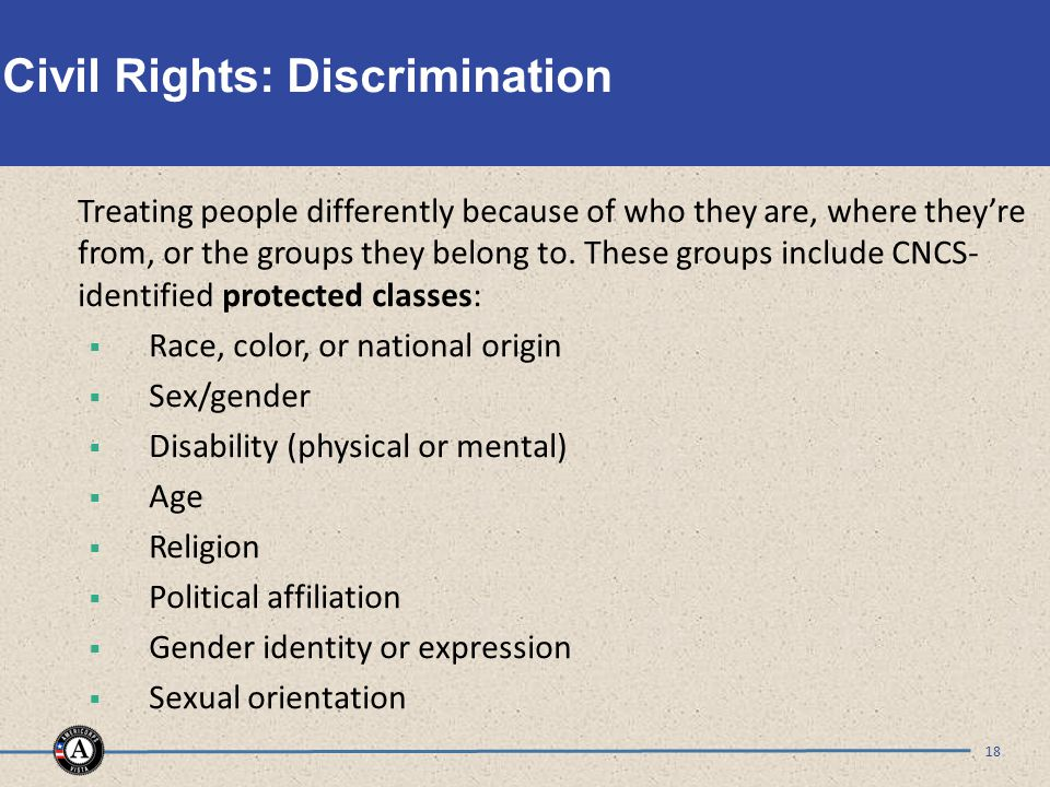 Civil Rights: Discrimination Treating people differently because of who they are, where they're from, or the groups they belong to.