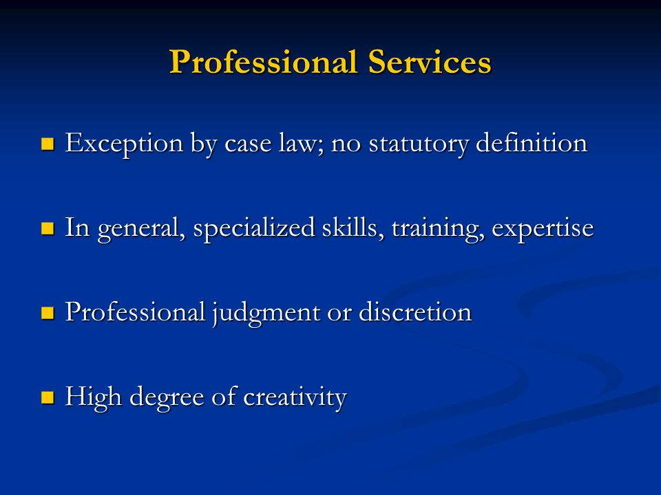 Professional Services Exception by case law; no statutory definition Exception by case law; no statutory definition In general, specialized skills, tr