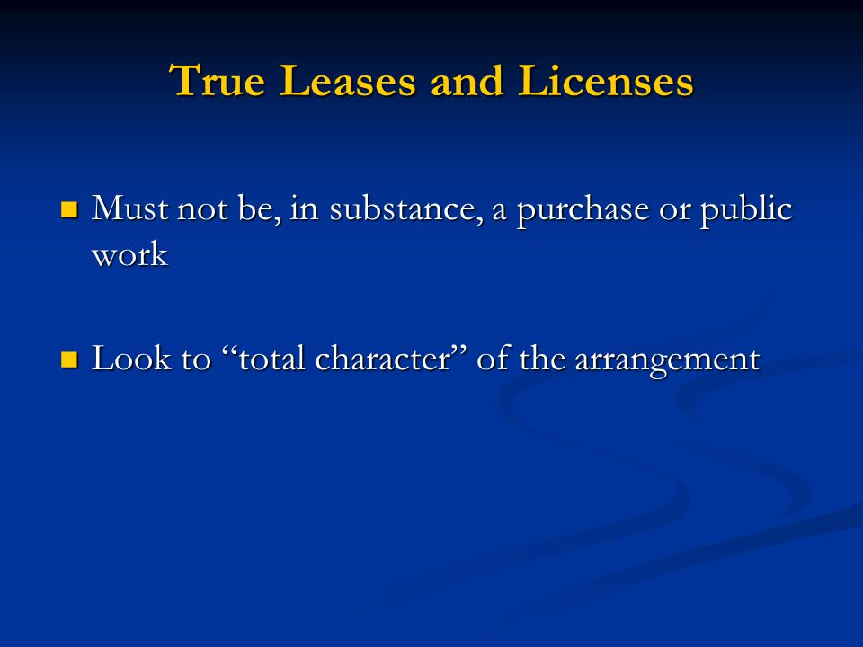 "True Leases and Licenses Must not be, in substance, a purchase or public work Must not be, in substance, a purchase or public work Look to ""total char"