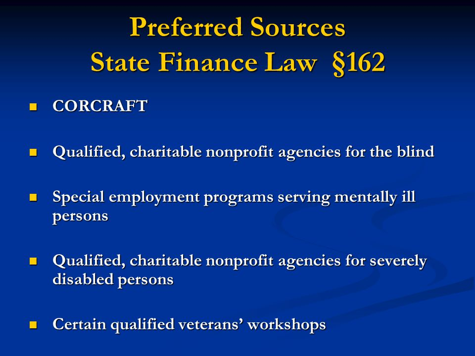 Preferred Sources State Finance Law § 162 CORCRAFT CORCRAFT Qualified, charitable nonprofit agencies for the blind Qualified, charitable nonprofit age