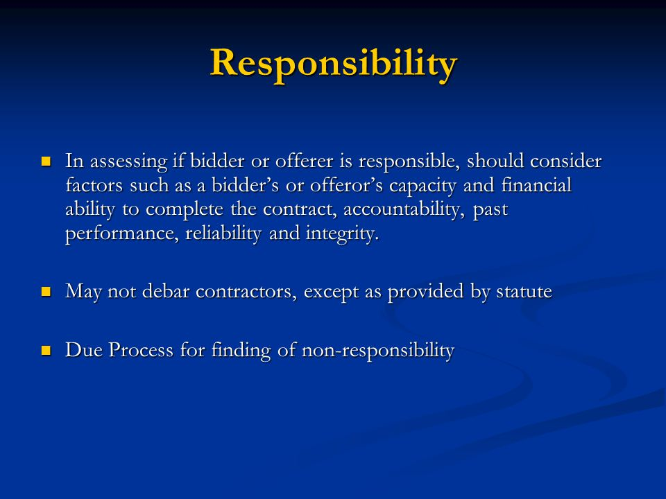 Responsibility In assessing if bidder or offerer is responsible, should consider factors such as a bidder's or offeror's capacity and financial abilit