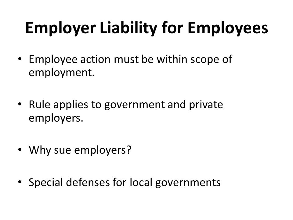 Employer Liability for Employees Employee action must be within scope of employment.