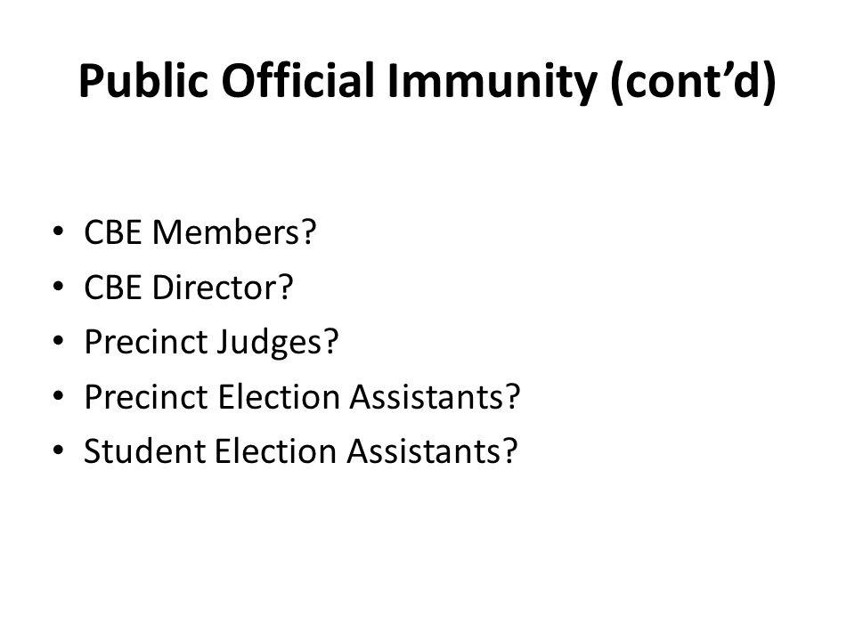 Public Official Immunity (cont'd) CBE Members? CBE Director? Precinct Judges? Precinct Election Assistants? Student Election Assistants?