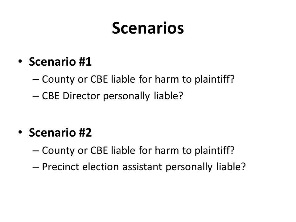 Scenarios Scenario #1 – County or CBE liable for harm to plaintiff? – CBE Director personally liable? Scenario #2 – County or CBE liable for harm to p