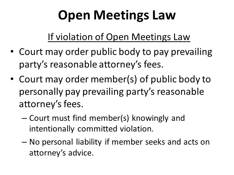 Open Meetings Law If violation of Open Meetings Law Court may order public body to pay prevailing party's reasonable attorney's fees.