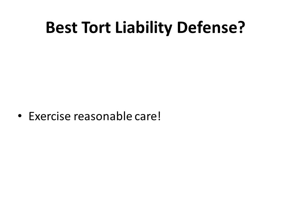 Best Tort Liability Defense Exercise reasonable care!