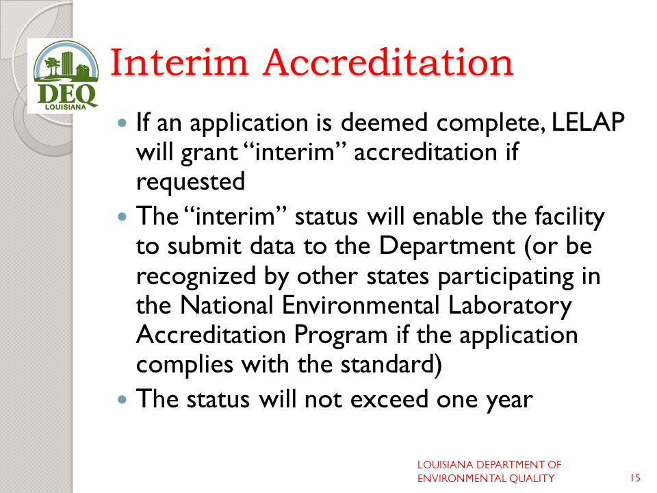 """Interim Accreditation If an application is deemed complete, LELAP will grant """"interim"""" accreditation if requested The """"interim"""" status will enable the"""