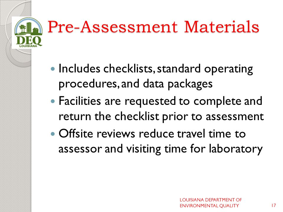 Pre-Assessment Materials Includes checklists, standard operating procedures, and data packages Facilities are requested to complete and return the che