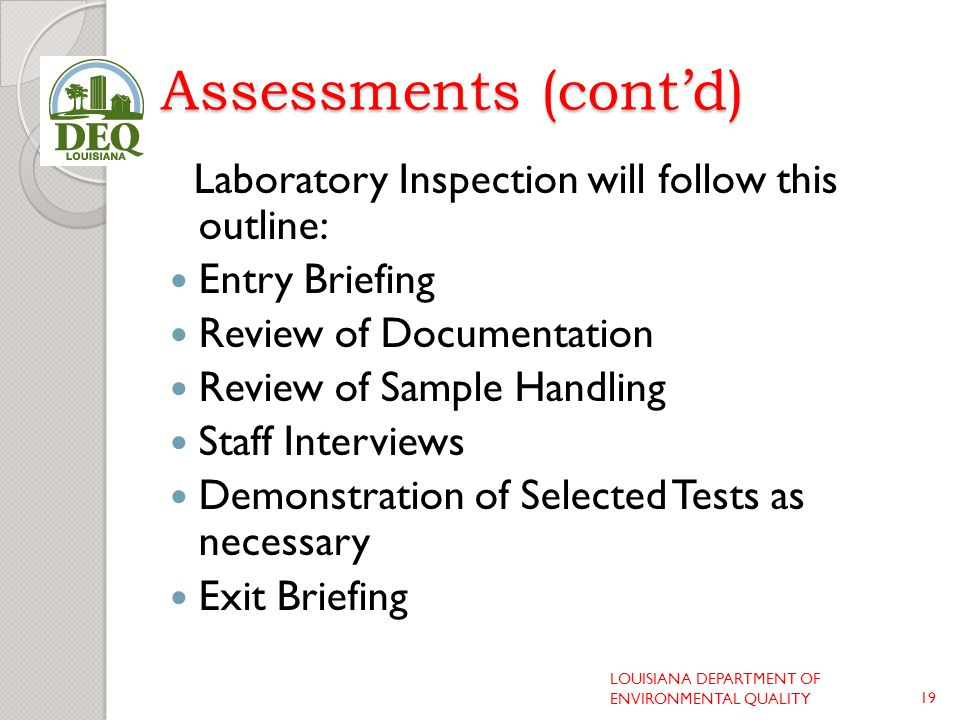 Assessments (cont'd) Laboratory Inspection will follow this outline: Entry Briefing Review of Documentation Review of Sample Handling Staff Interviews