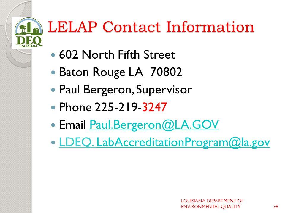 LELAP Contact Information 602 North Fifth Street Baton Rouge LA 70802 Paul Bergeron, Supervisor Phone 225-219-3247 Email Paul.Bergeron@LA.GOVPaul.Bergeron@LA.GOV LDEQ.
