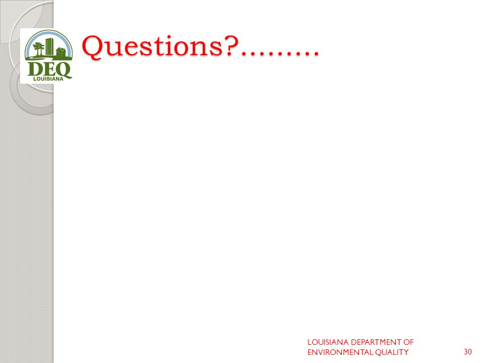 Questions ......... LOUISIANA DEPARTMENT OF ENVIRONMENTAL QUALITY30
