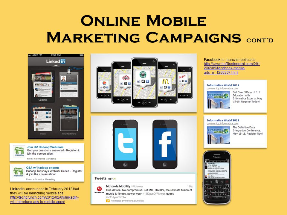 LinkedIn announced in February 2012 that they will be launching mobile ads   will-introduce-ads-to-mobile-apps/ Facebook to launch mobile ads   2/02/05/facebook-mobile- ads_n_ html