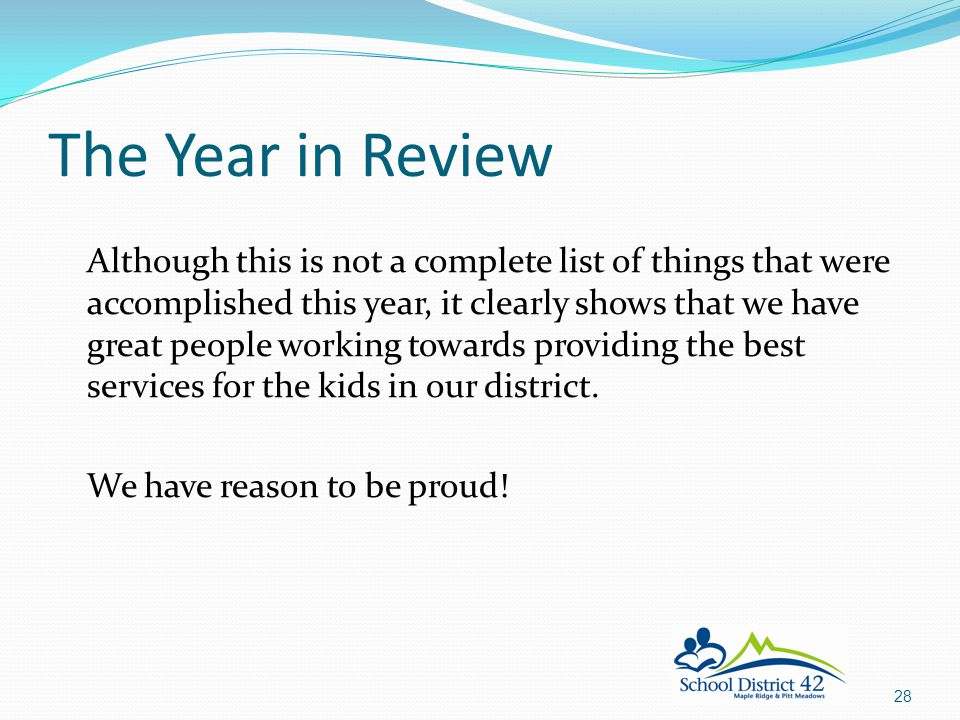 The Year in Review Although this is not a complete list of things that were accomplished this year, it clearly shows that we have great people working towards providing the best services for the kids in our district.
