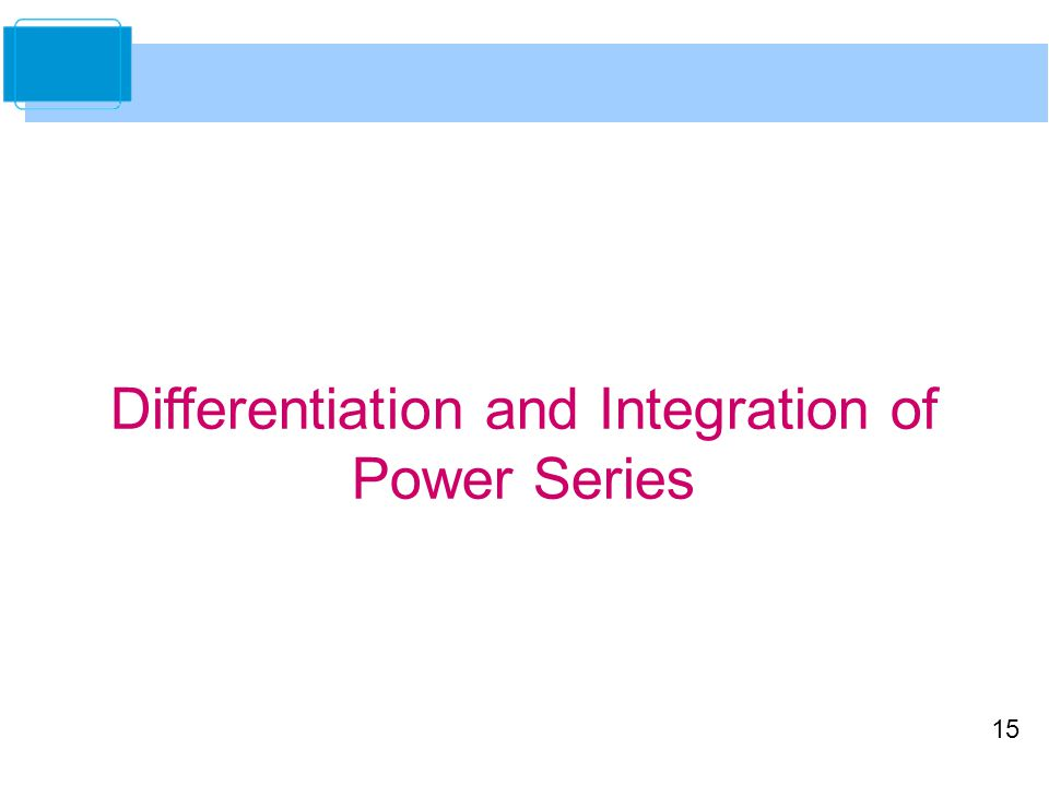 15 Differentiation and Integration of Power Series