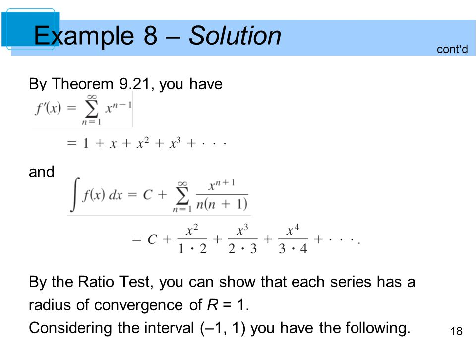 18 Example 8 – Solution By Theorem 9.21, you have and By the Ratio Test, you can show that each series has a radius of convergence of R = 1.
