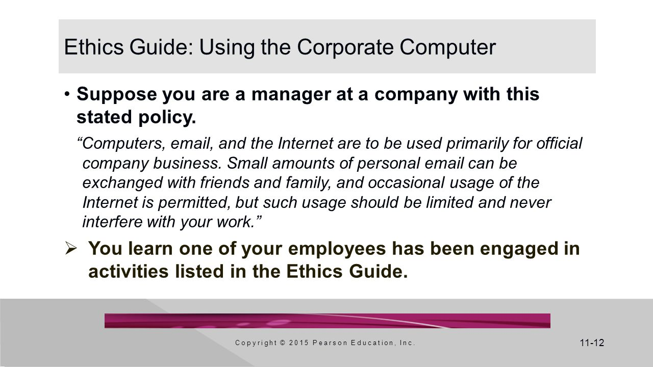 """11-12 Ethics Guide: Using the Corporate Computer Suppose you are a manager at a company with this stated policy. """"Computers, email, and the Internet a"""