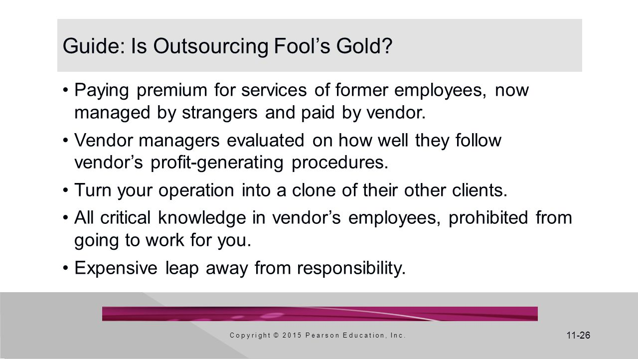 11-26 Guide: Is Outsourcing Fool's Gold? Paying premium for services of former employees, now managed by strangers and paid by vendor. Vendor managers