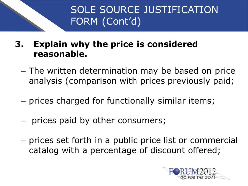 SOLE SOURCE JUSTIFICATION FORM (Cont'd) 3.Explain why the price is considered reasonable.
