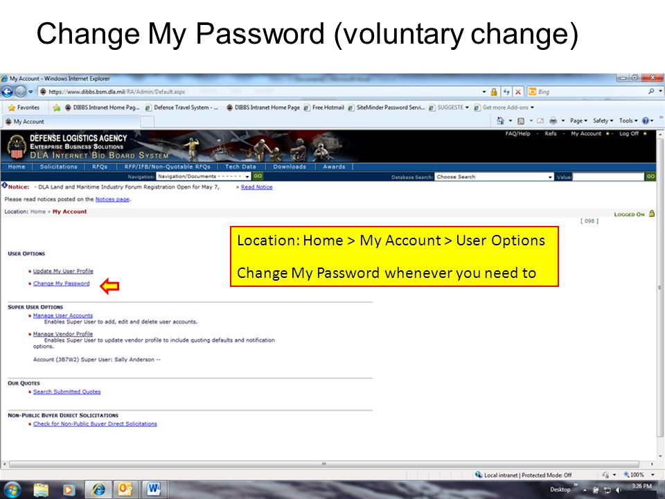 Change My Password (voluntary change) Location: Home > My Account > User Options Change My Password whenever you need to