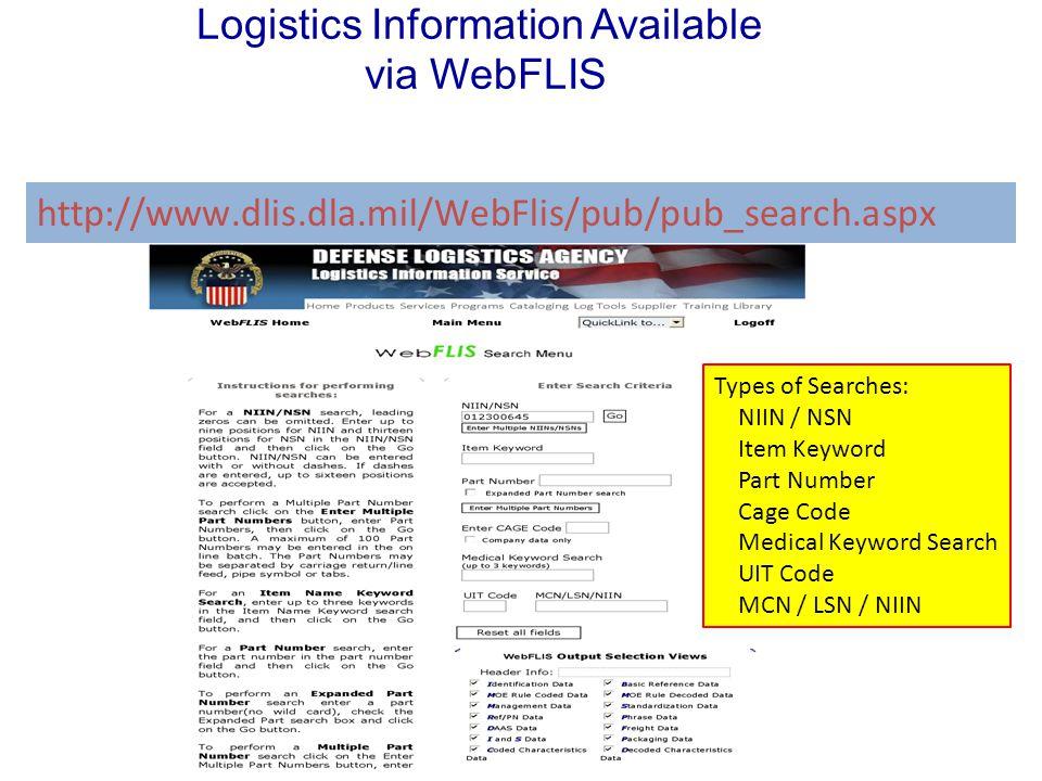 Logistics Information Available via WebFLIS http://www.dlis.dla.mil/WebFlis/pub/pub_search.aspx Types of Searches: NIIN / NSN Item Keyword Part Number