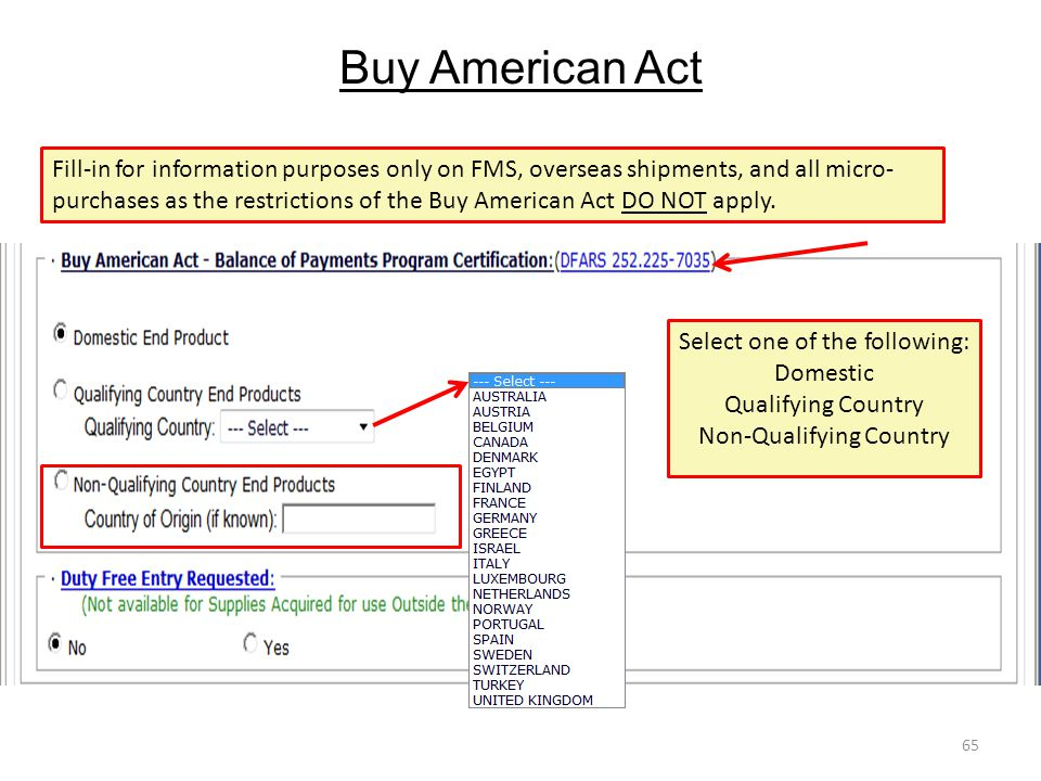 Buy American Act 65 Fill-in for information purposes only on FMS, overseas shipments, and all micro- purchases as the restrictions of the Buy American