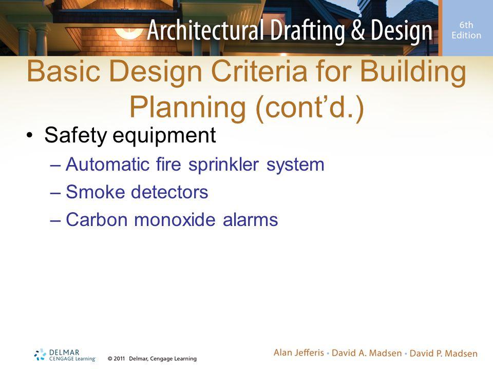 Basic Design Criteria for Building Planning (cont'd.) Safety equipment –Automatic fire sprinkler system –Smoke detectors –Carbon monoxide alarms