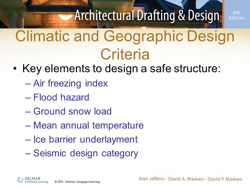 Climatic and Geographic Design Criteria Key elements to design a safe structure: –Air freezing index –Flood hazard –Ground snow load –Mean annual temperature –Ice barrier underlayment –Seismic design category