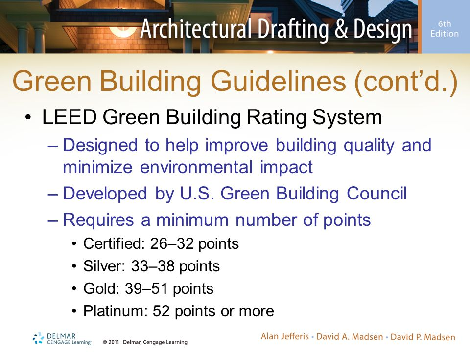 Green Building Guidelines (cont'd.) LEED Green Building Rating System –Designed to help improve building quality and minimize environmental impact –Developed by U.S.