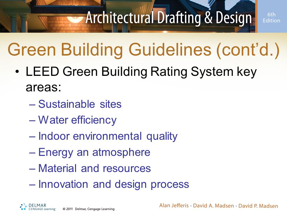 Green Building Guidelines (cont'd.) LEED Green Building Rating System key areas: –Sustainable sites –Water efficiency –Indoor environmental quality –Energy an atmosphere –Material and resources –Innovation and design process