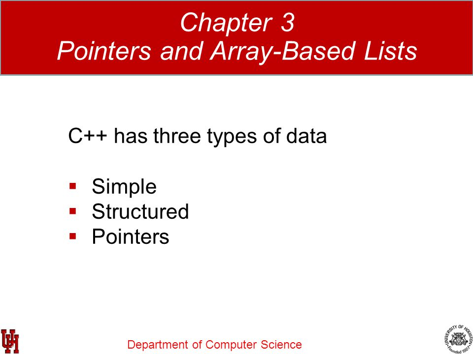 Department of Computer Science Data Structures Using C++ 2E Chapter 3 Pointers and Array-Based Lists C++ has three types of data  Simple  Structured