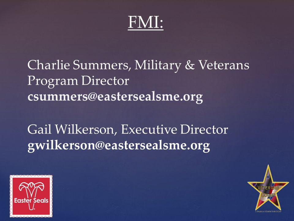 FMI: Charlie Summers, Military & Veterans Program Director csummers@eastersealsme.org Gail Wilkerson, Executive Director gwilkerson@eastersealsme.org