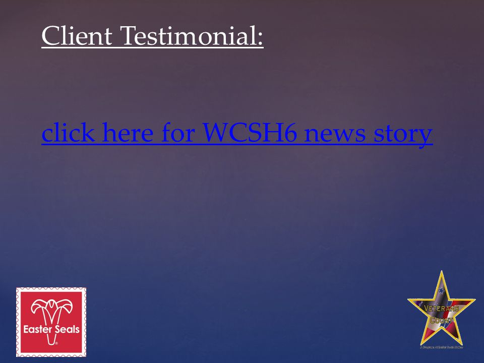 Client Testimonial: click here for WCSH6 news story