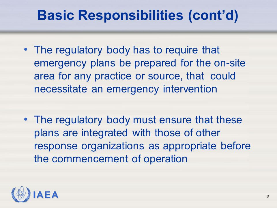 IAEA Basic Responsibilities (cont'd) The country must periodically ensure, by means of an appropriate organization, that a review is conducted in order to identify any practice or event that could necessitate an emergency intervention It must also ensure that an assessment of the radiological threat is conducted for those practices 9