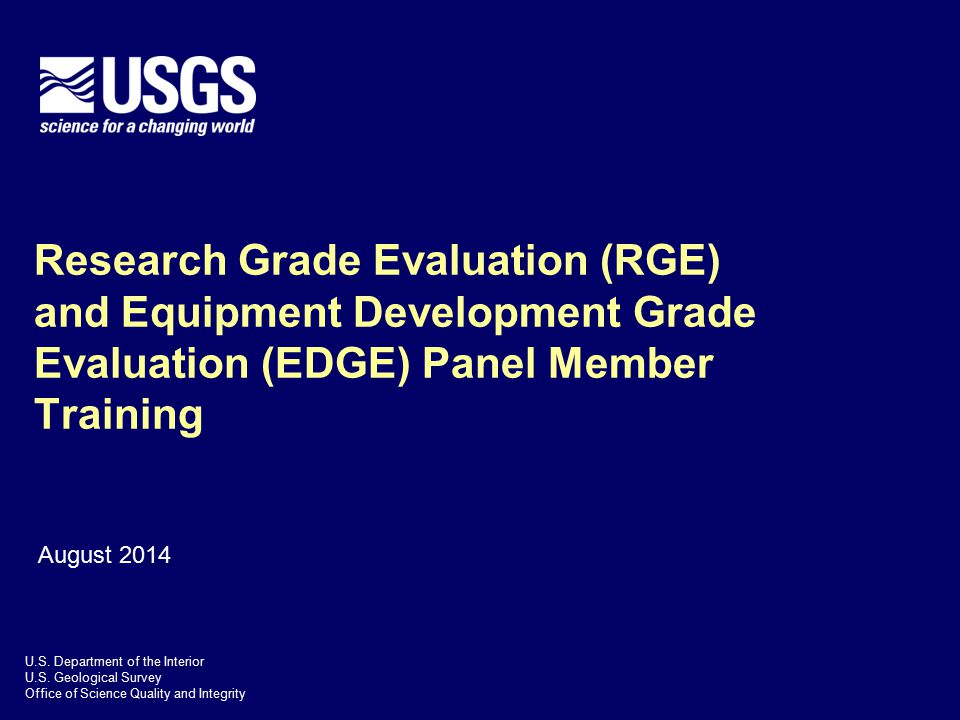 U.S. Department of the Interior U.S. Geological Survey Office of Science Quality and Integrity Research Grade Evaluation (RGE) and Equipment Developme