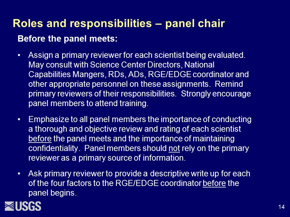 Roles and responsibilities – panel chair Before the panel meets: Assign a primary reviewer for each scientist being evaluated. May consult with Scienc