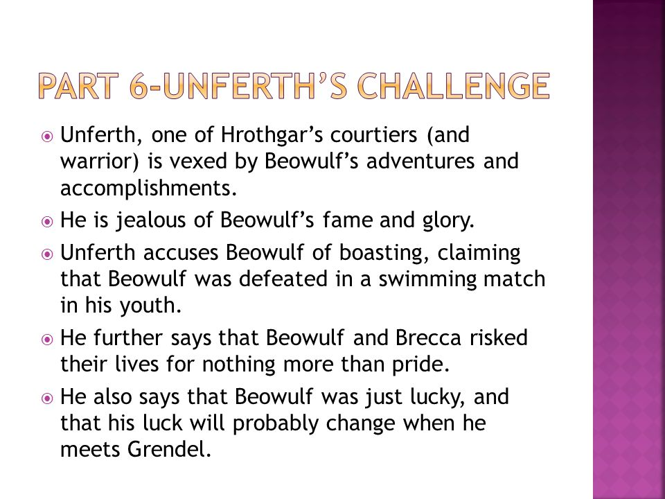  Beowulf responds to Unferth's accusations, saying that when they were young, he and Brecca were boastful and prideful, not realizing how foolish they were to risk their lives as they did.