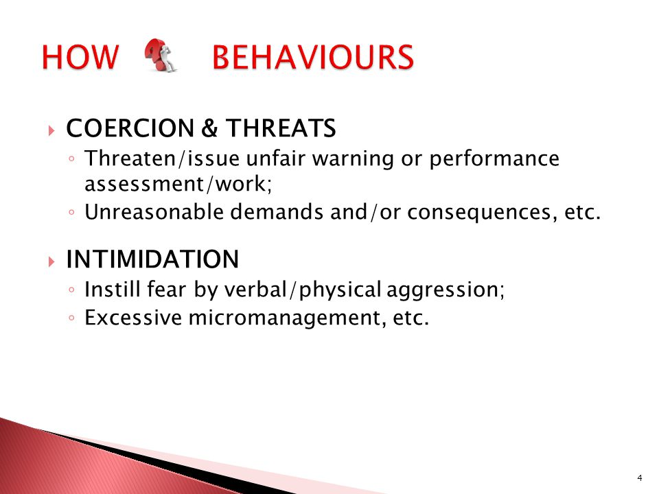  COERCION & THREATS ◦ Threaten/issue unfair warning or performance assessment/work; ◦ Unreasonable demands and/or consequences, etc.