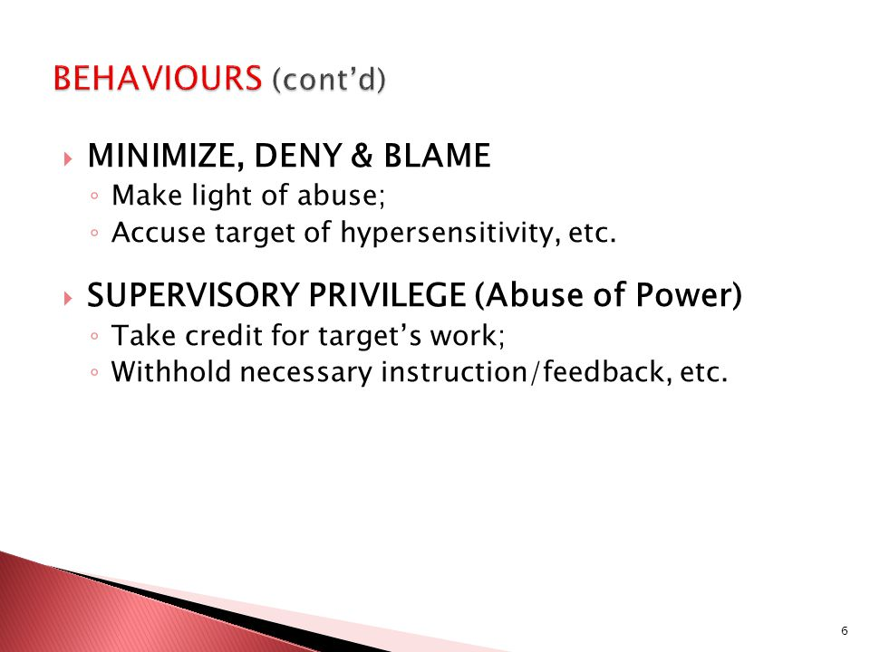  MINIMIZE, DENY & BLAME ◦ Make light of abuse; ◦ Accuse target of hypersensitivity, etc.