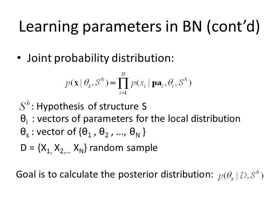Joint probability distribution: Learning parameters in BN (cont'd) : Hypothesis of structure S θ i : vectors of parameters for the local distribution