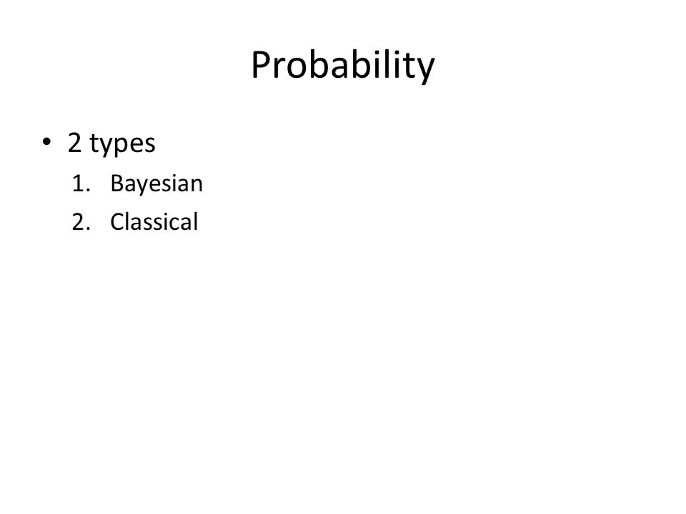 Probability 2 types 1.Bayesian 2.Classical
