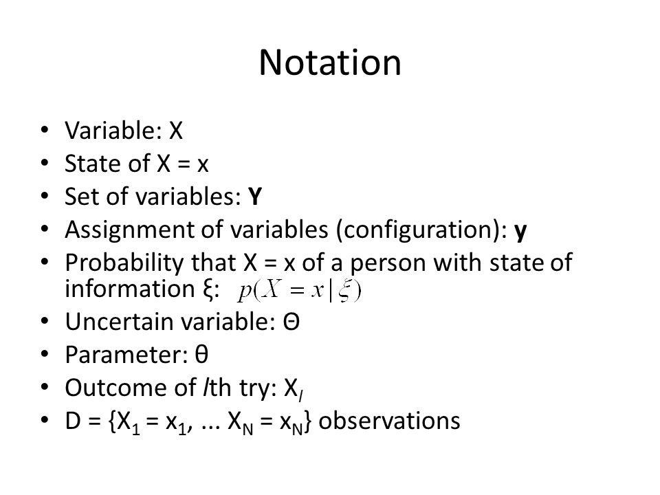 Notation Variable: X State of X = x Set of variables: Y Assignment of variables (configuration): y Probability that X = x of a person with state of in