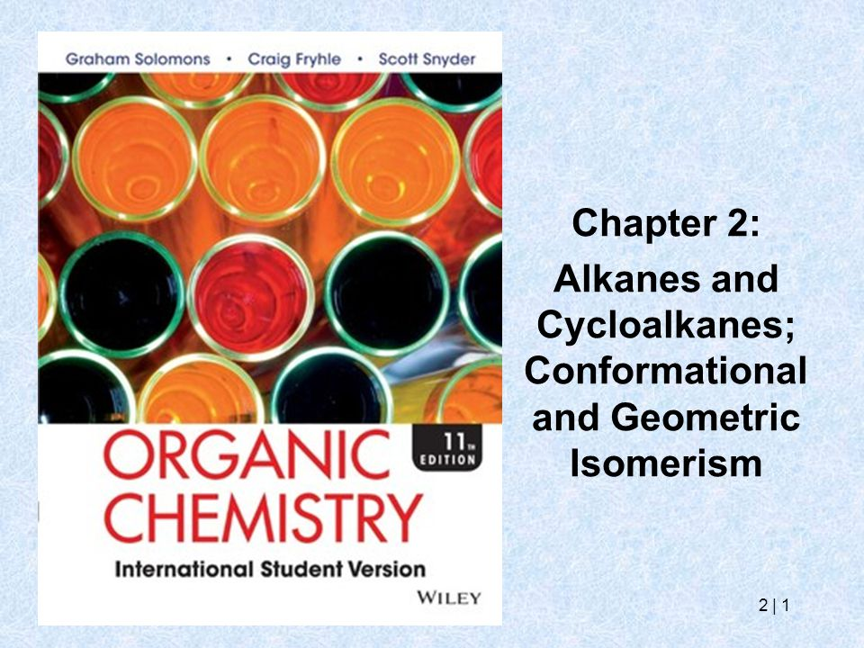 2   1 Chapter 2: Alkanes and Cycloalkanes; Conformational and Geometric Isomerism