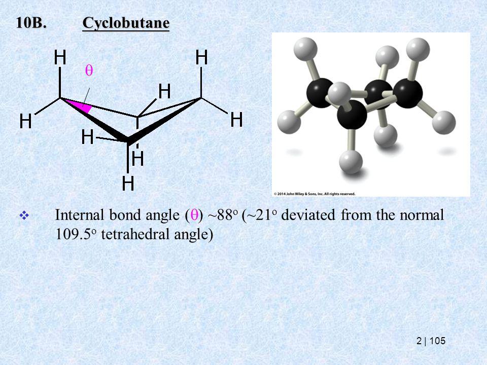 10B.Cyclobutane  Internal bond angle (  ) ~88 o (~21 o deviated from the normal 109.5 o tetrahedral angle)  2   105
