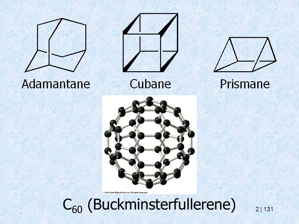 C 60 (Buckminsterfullerene) 2   131