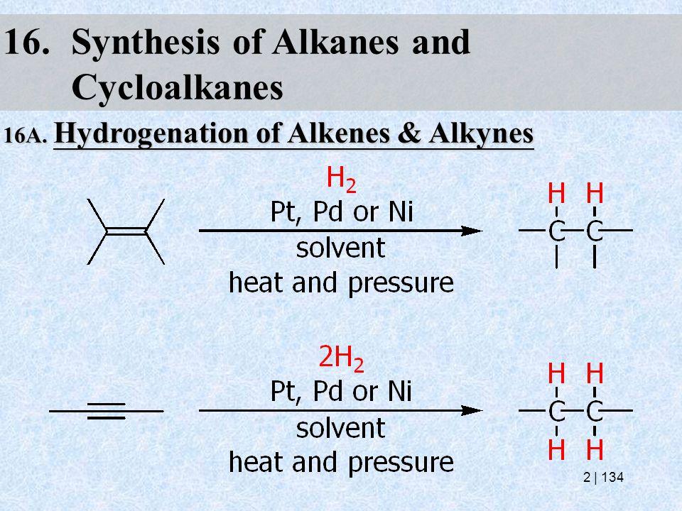 16.Synthesis of Alkanes and Cycloalkanes 16A. Hydrogenation of Alkenes & Alkynes 2   134