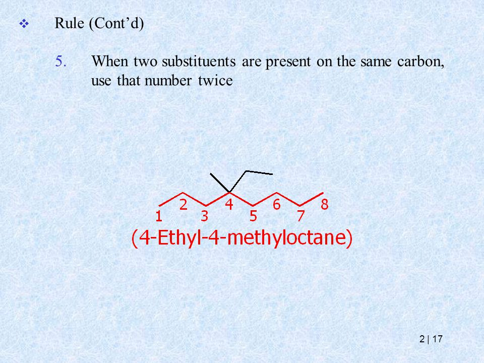5.When two substituents are present on the same carbon, use that number twice  Rule (Cont'd) 2   17