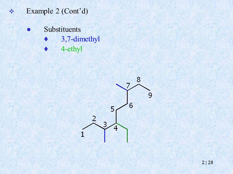  Example 2 (Cont'd) ● Substituents  3,7-dimethyl  4-ethyl 2   28